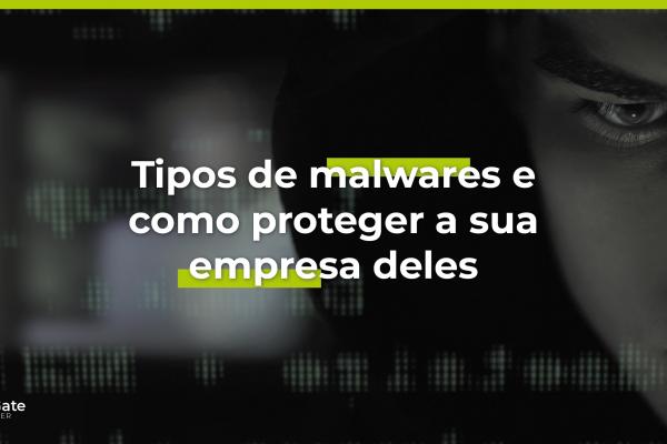 Tipo de Malwares e como proteger a sua empresa deles